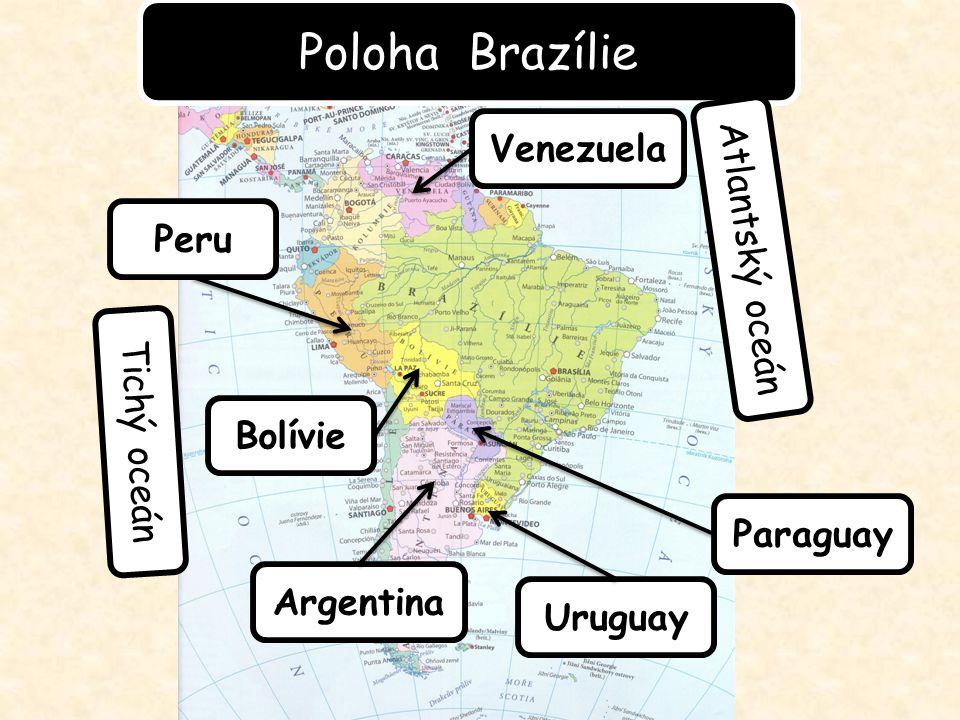 Poloha Brazílie Atlantský oceán Tichý oceán Argentina Bolívie Uruguay Paraguay Peru Venezuela