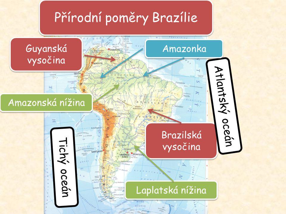 Přírodní poměry Brazílie Guyanská vysočina Brazilská vysočina Amazonská nížina Laplatská nížina Atlantský oceán Tichý oceán Amazonka