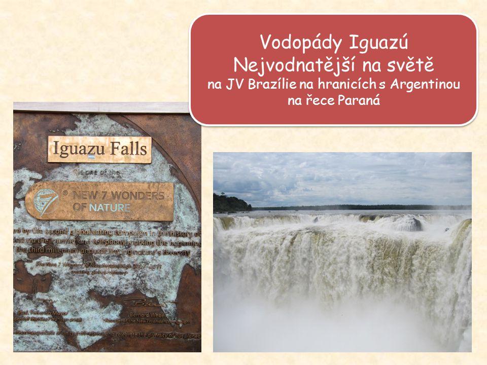 Vodopády Iguazú Nejvodnatější na světě na JV Brazílie na hranicích s Argentinou na řece Paraná Vodopády Iguazú Nejvodnatější na světě na JV Brazílie n