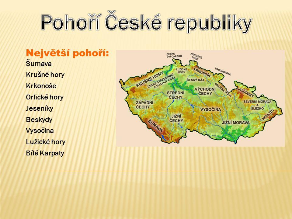 Největší pohoří: Šumava Krušné hory Krkonoše Orlické hory Jeseníky Beskydy Vysočina Lužické hory Bílé Karpaty