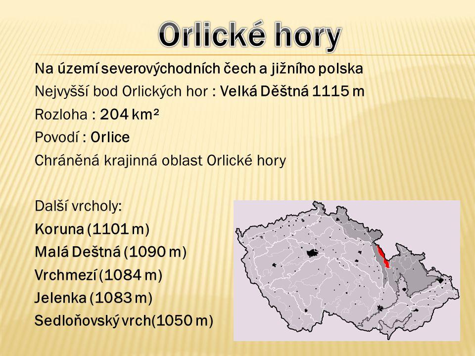 Na území severovýchodních čech a jižního polska Nejvyšší bod Orlických hor : Velká Děštná 1115 m Rozloha : 204 km² Povodí : Orlice Chráněná krajinná o