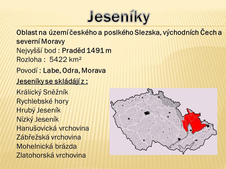 Oblast na území českého a poslkého Slezska, východních Čech a severní Moravy Nejvyšší bod : Praděd 1491 m Rozloha : 5422 km² Povodí : Labe, Odra, Mora