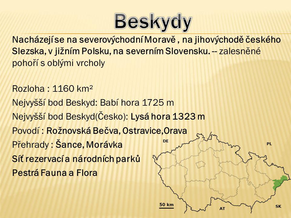 Nacházejí se na severovýchodní Moravě, na jihovýchodě českého Slezska, v jižním Polsku, na severním Slovensku. -- zalesněné pohoří s oblými vrcholy Ro
