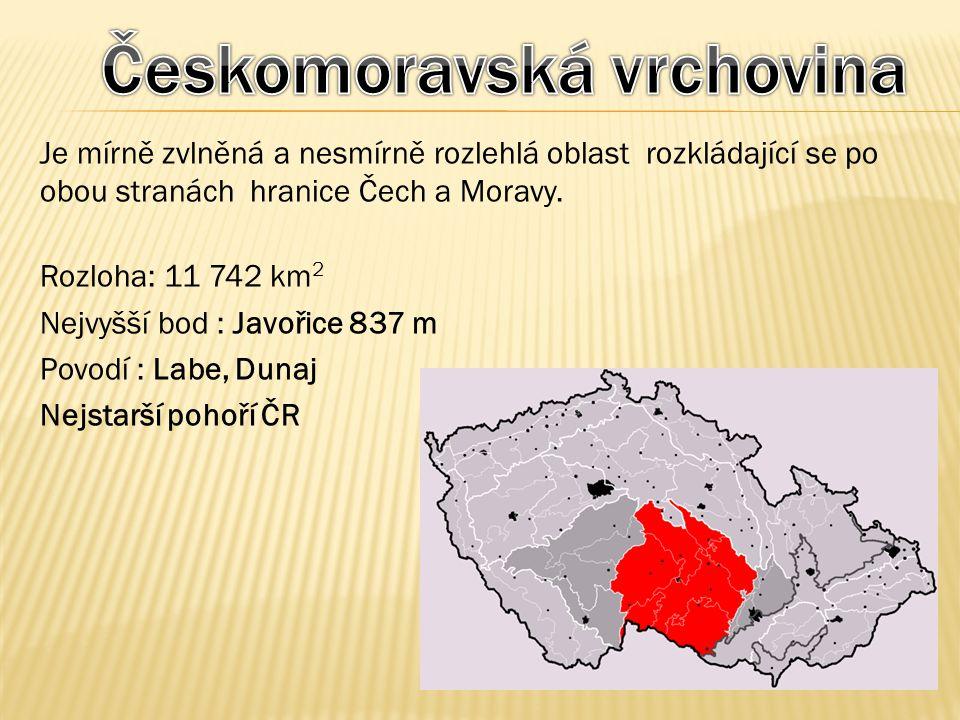 Je mírně zvlněná a nesmírně rozlehlá oblast rozkládající se po obou stranách hranice Čech a Moravy. Rozloha: 11 742 km 2 Nejvyšší bod : Javořice 837 m