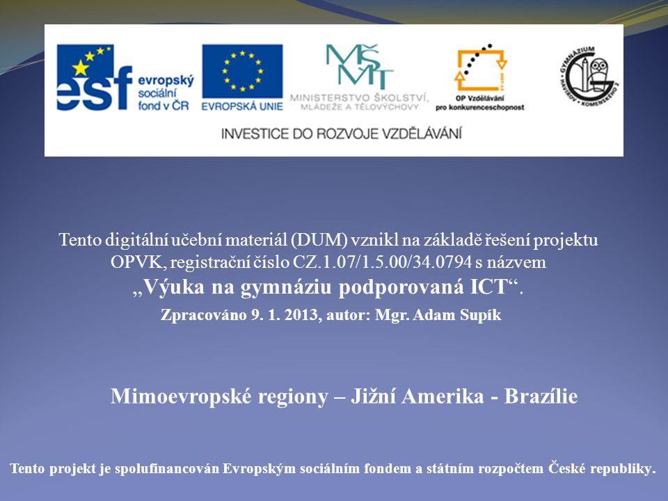 Mimoevropské regiony – Jižní Amerika - Brazílie Tento digitální učební materiál (DUM) vznikl na základě řešení projektu OPVK, registrační číslo CZ.1.0