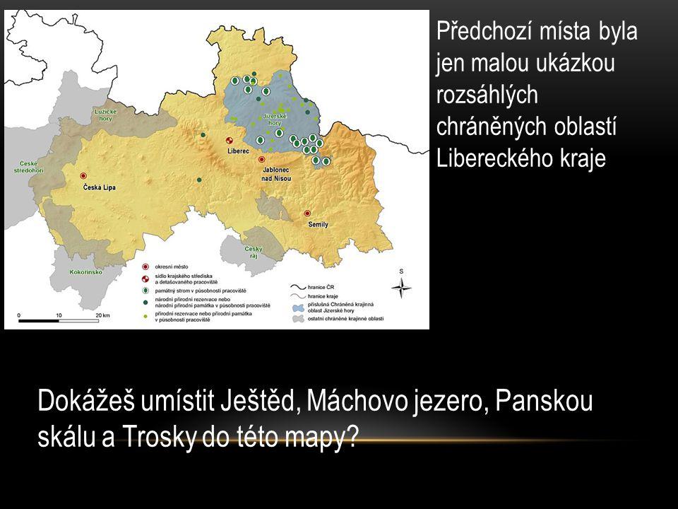 Předchozí místa byla jen malou ukázkou rozsáhlých chráněných oblastí Libereckého kraje Dokážeš umístit Ještěd, Máchovo jezero, Panskou skálu a Trosky do této mapy?