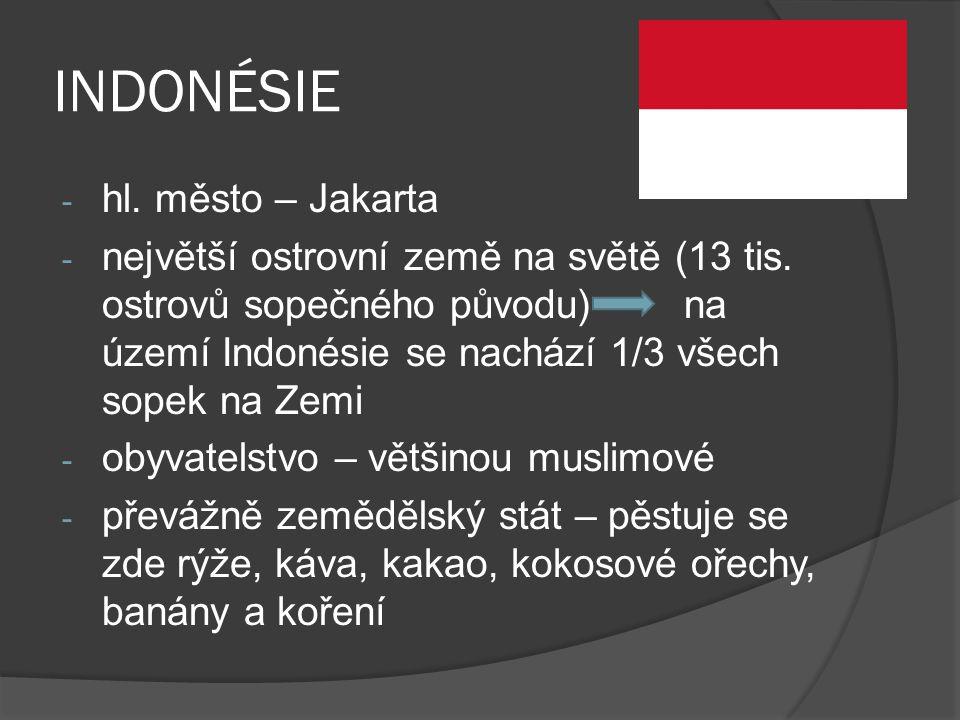 INDONÉSIE - hl. město – Jakarta - největší ostrovní země na světě (13 tis. ostrovů sopečného původu) na území Indonésie se nachází 1/3 všech sopek na
