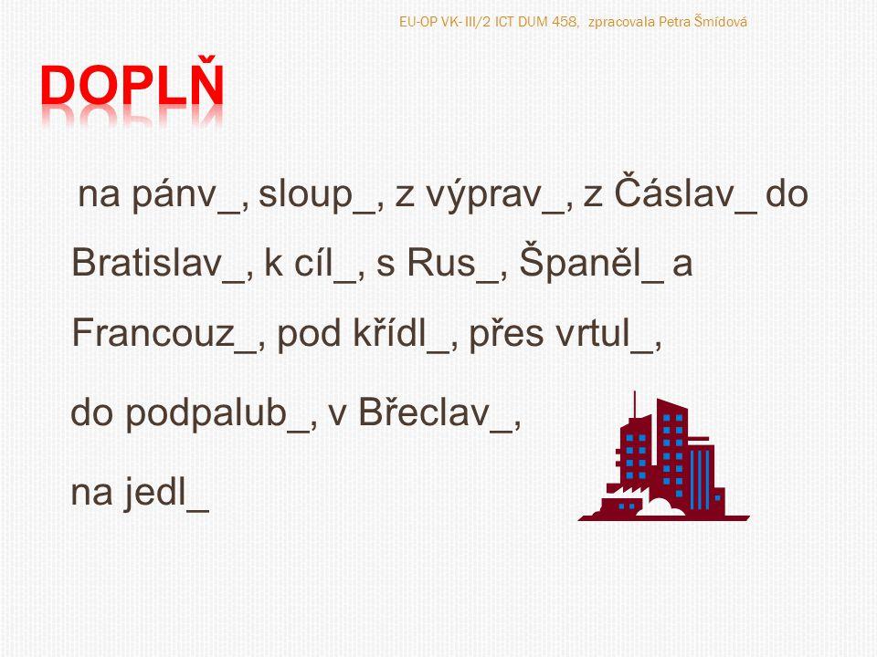 na pánvi, sloupy, z výpravy, z Čáslavi do Bratislavy, k cíli, s Rusy, Španěly a Francouzi, pod křídly, přes vrtuli, do podpalubí, v Břeclavi, na jedli EU-OP VK- III/2 ICT DUM 458, zpracovala Petra Šmídová