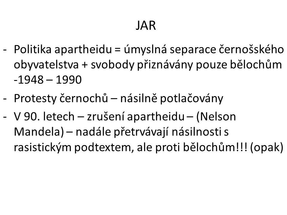 JAR -Politika apartheidu = úmyslná separace černošského obyvatelstva + svobody přiznávány pouze bělochům -1948 – 1990 -Protesty černochů – násilně pot