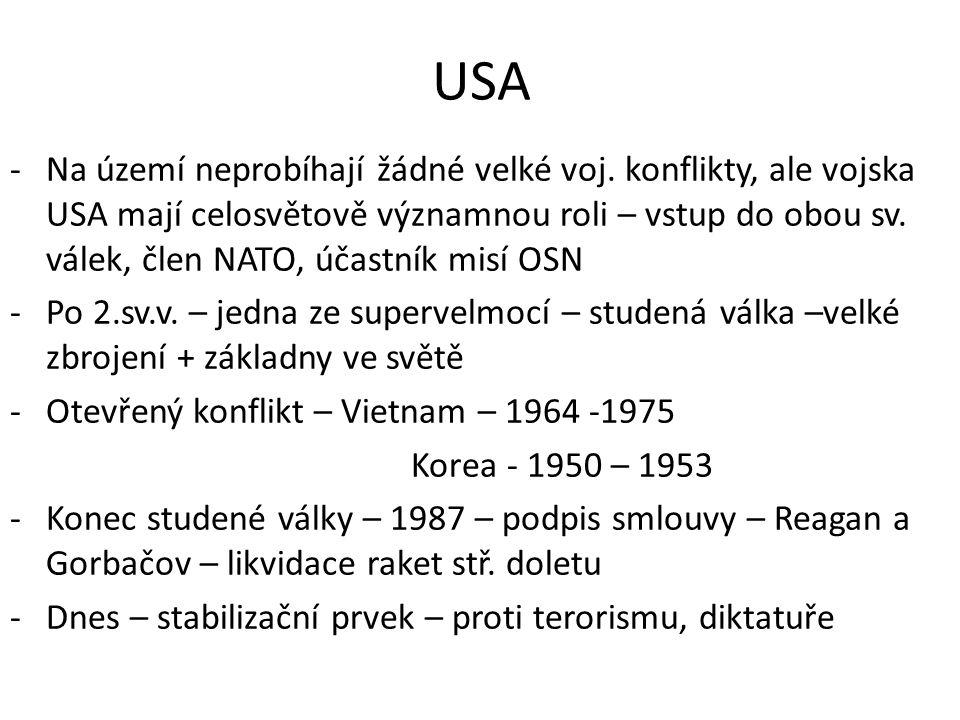USA -Na území neprobíhají žádné velké voj. konflikty, ale vojska USA mají celosvětově významnou roli – vstup do obou sv. válek, člen NATO, účastník mi