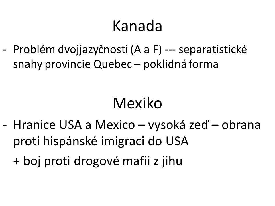 Kanada -Problém dvojjazyčnosti (A a F) --- separatistické snahy provincie Quebec – poklidná forma Mexiko -Hranice USA a Mexico – vysoká zeď – obrana p