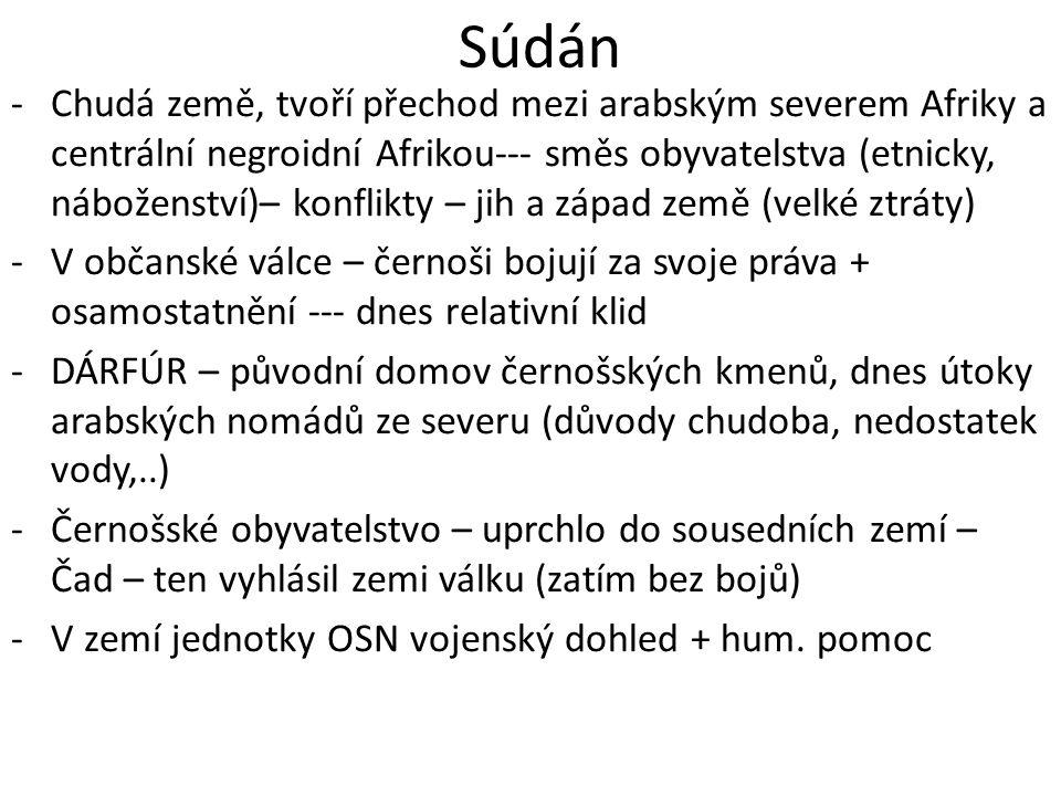 Súdán -Chudá země, tvoří přechod mezi arabským severem Afriky a centrální negroidní Afrikou--- směs obyvatelstva (etnicky, náboženství)– konflikty – j