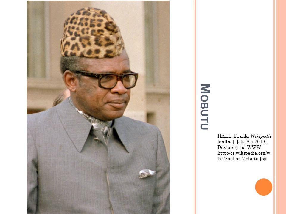 M OBUTU HALL, Frank. Wikipedie [online]. [cit. 8.5.2013]. Dostupný na WWW: http://cs.wikipedia.org/w iki/Soubor:Mobutu.jpg