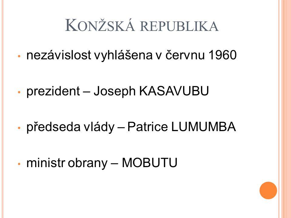 Ú STAVNÍ KRIZE záhy po vyhlášení nezávislosti prezident Kasavubu × premiér Lumumba Mobutu provedl vojenský puč, kterým se postavil na stranu prezidenta za odměnu získal velení nad armádou podílel se na vraždě Lumumby v lednu 1961 (protesty světové veřejnosti, účast belgických důstojníků, tichý souhlas USA, údajně za spolupráci Lumumby se SSSR)