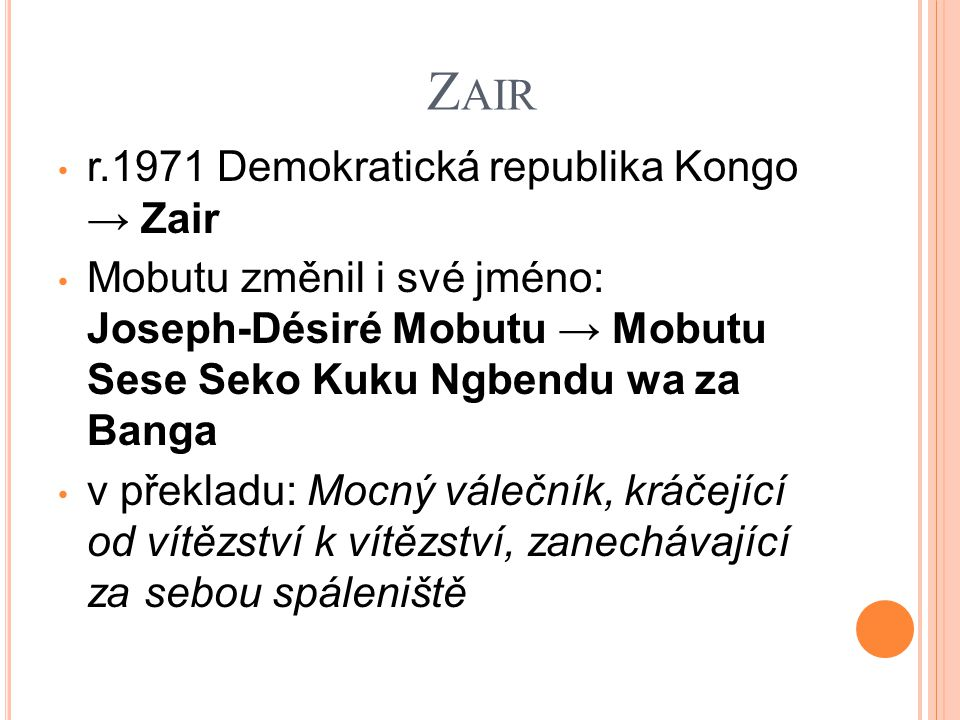 Z AIR r.1971 Demokratická republika Kongo → Zair Mobutu změnil i své jméno: Joseph-Désiré Mobutu → Mobutu Sese Seko Kuku Ngbendu wa za Banga v překlad