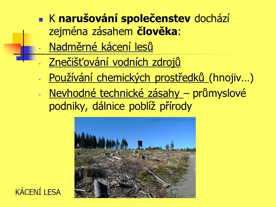 K narušování společenstev dochází zejména zásahem člověka: - Nadměrné kácení lesů - Znečišťování vodních zdrojů - Používání chemických prostředků (hno