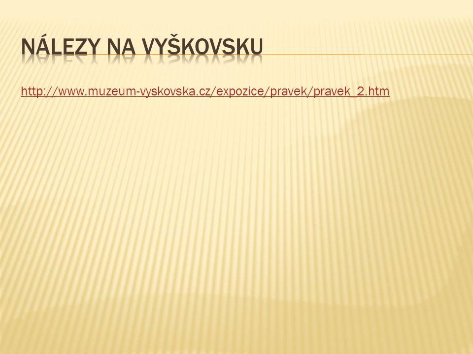 http://www.muzeum-vyskovska.cz/expozice/pravek/pravek_2.htm