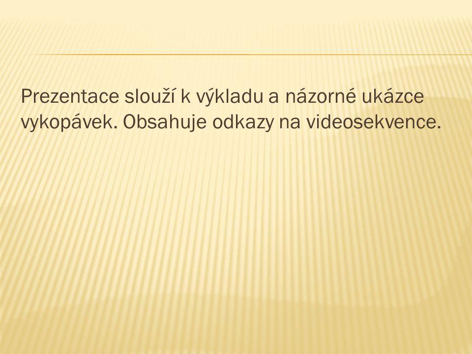 Prezentace slouží k výkladu a názorné ukázce vykopávek. Obsahuje odkazy na videosekvence.
