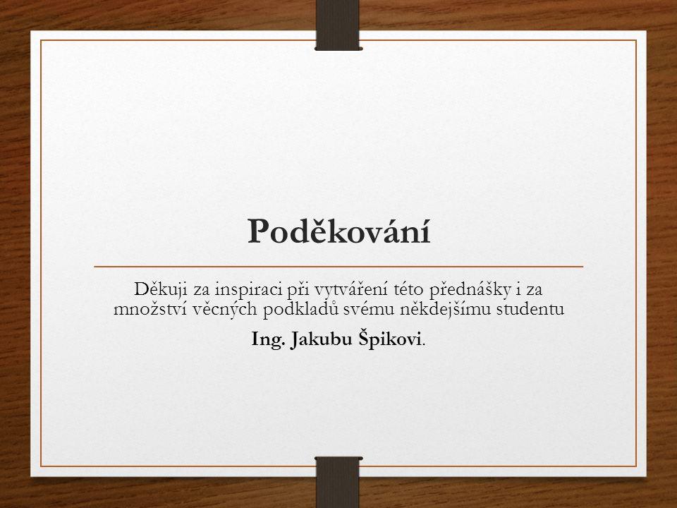 Poděkování Děkuji za inspiraci při vytváření této přednášky i za množství věcných podkladů svému někdejšímu studentu Ing. Jakubu Špikovi.
