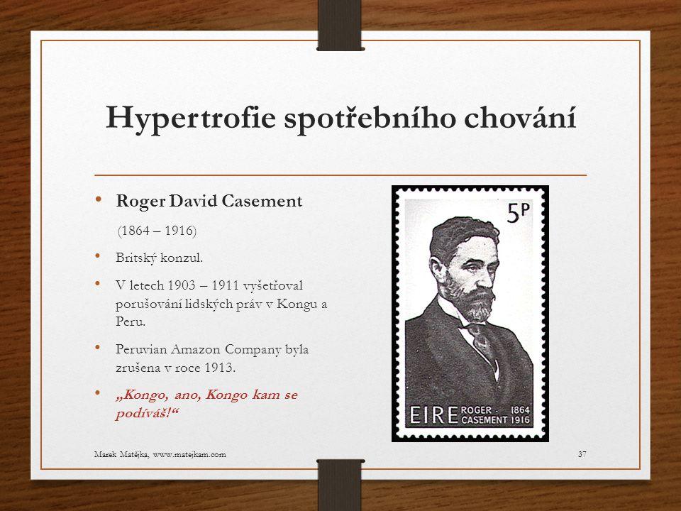 Hypertrofie spotřebního chování Roger David Casement (1864 – 1916) Britský konzul. V letech 1903 – 1911 vyšetřoval porušování lidských práv v Kongu a