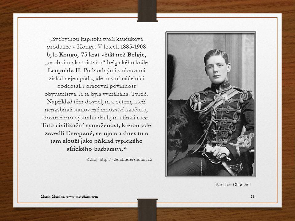 """""""Svébytnou kapitolu tvoří kaučuková produkce v Kongu. V letech 1885-1908 bylo Kongo, 75 krát větší než Belgie, """"osobním vlastnictvím"""" belgického krále"""