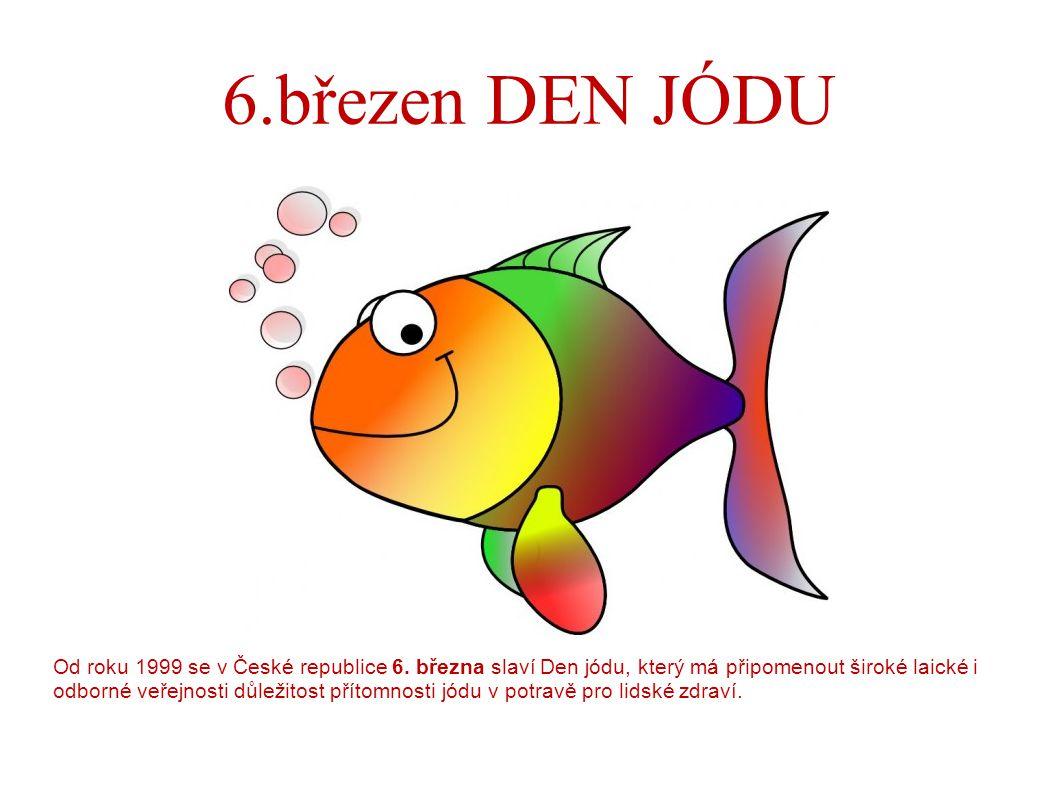6.březen DEN JÓDU Od roku 1999 se v České republice 6. března slaví Den jódu, který má připomenout široké laické i odborné veřejnosti důležitost příto