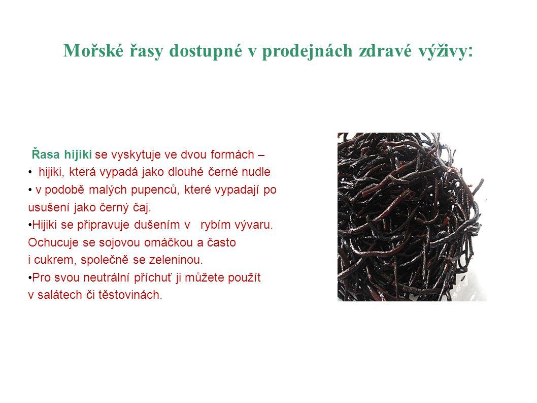 Mořské řasy dostupné v prodejnách zdravé výživy : Řasa hijiki se vyskytuje ve dvou formách – hijiki, která vypadá jako dlouhé černé nudle v podobě mal