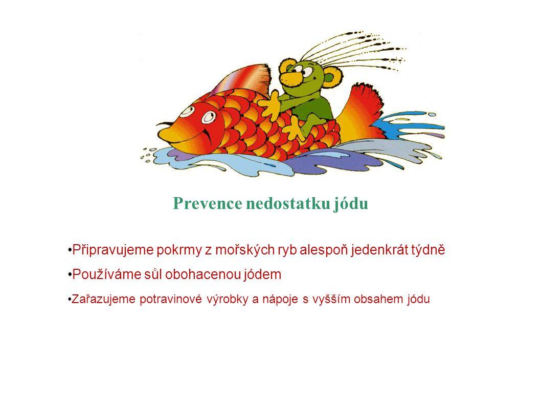Prevence nedostatku jódu Připravujeme pokrmy z mořských ryb alespoň jedenkrát týdně Používáme sůl obohacenou jódem Zařazujeme potravinové výrobky a ná