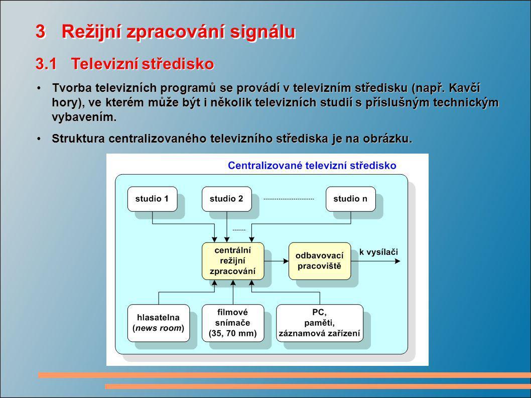 3 Režijní zpracování signálu Tvorba televizních programů se provádí v televizním středisku (např. Kavčí hory), ve kterém může být i několik televizníc