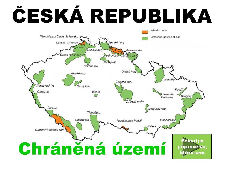 ČESKÁ REPUBLIKA Chráněná území Pokud jsi p ř ipraven/a, klikni sem