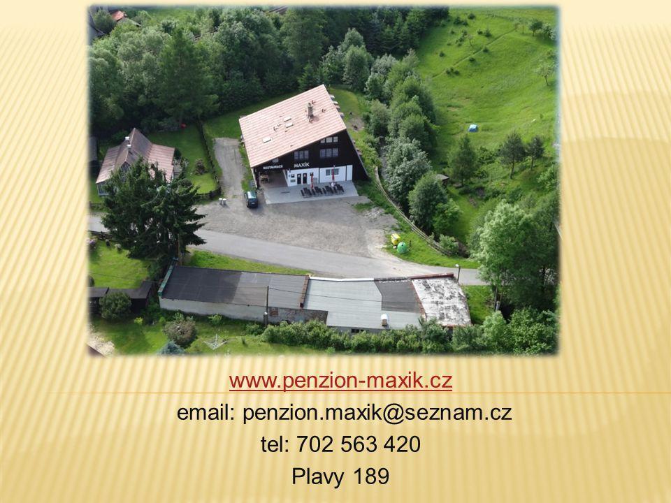 www.penzion-maxik.cz email: penzion.maxik@seznam.cz tel: 702 563 420 Plavy 189