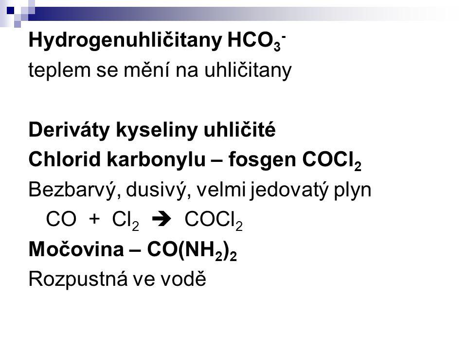Hydrogenuhličitany HCO 3 - teplem se mění na uhličitany Deriváty kyseliny uhličité Chlorid karbonylu – fosgen COCl 2 Bezbarvý, dusivý, velmi jedovatý