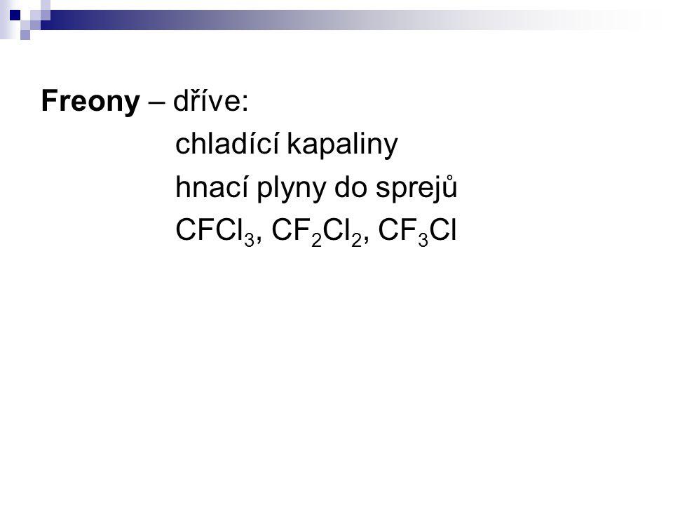 Freony – dříve: chladící kapaliny hnací plyny do sprejů CFCl 3, CF 2 Cl 2, CF 3 Cl