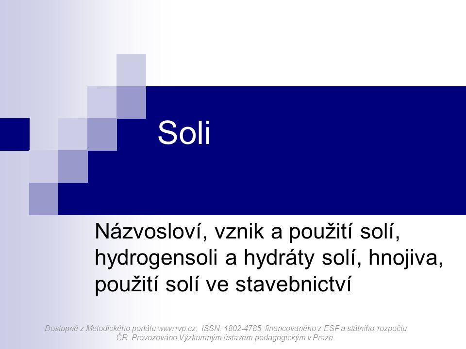 Vznik solí Soli mohou vznikat různými chemickými reakcemi, např.: Neutralizací Reakcí kovu s nekovem Reakcí kovu s kyselinou Reakcí kyselinotvorného oxidu s hydroxidem Reakcí hydroxidotvorného oxidu s kyselinou Srážecí reakcí …………