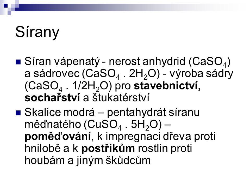 Sírany Síran vápenatý - nerost anhydrid (CaSO 4 ) a sádrovec (CaSO 4. 2H 2 O) - výroba sádry (CaSO 4. 1/2H 2 O) pro stavebnictví, sochařství a štukaté