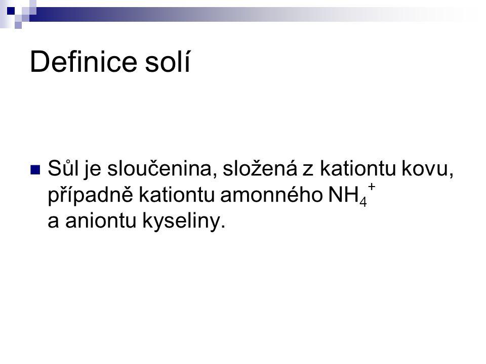 Příklady solí Chlorid sodný – kuchyňská sůl NaCl Dusičnan sodný - Chilský ledek NaNO 3 Pentahydrát síranu měďnatého – skalice modrá CuSO 4.