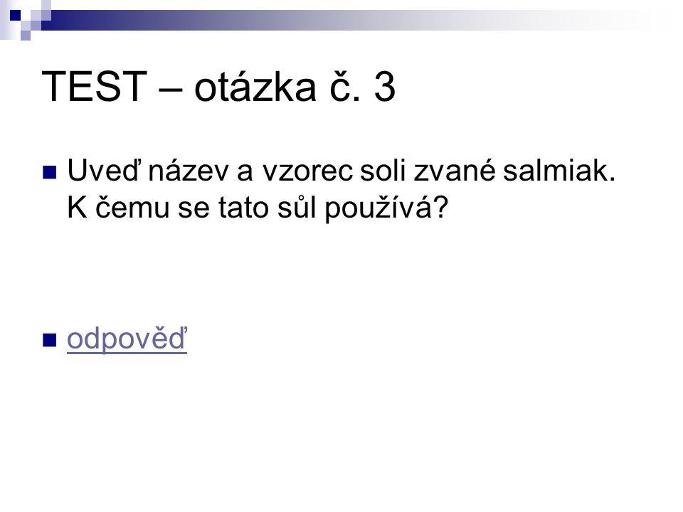 TEST – otázka č. 3 Uveď název a vzorec soli zvané salmiak. K čemu se tato sůl používá? odpověď