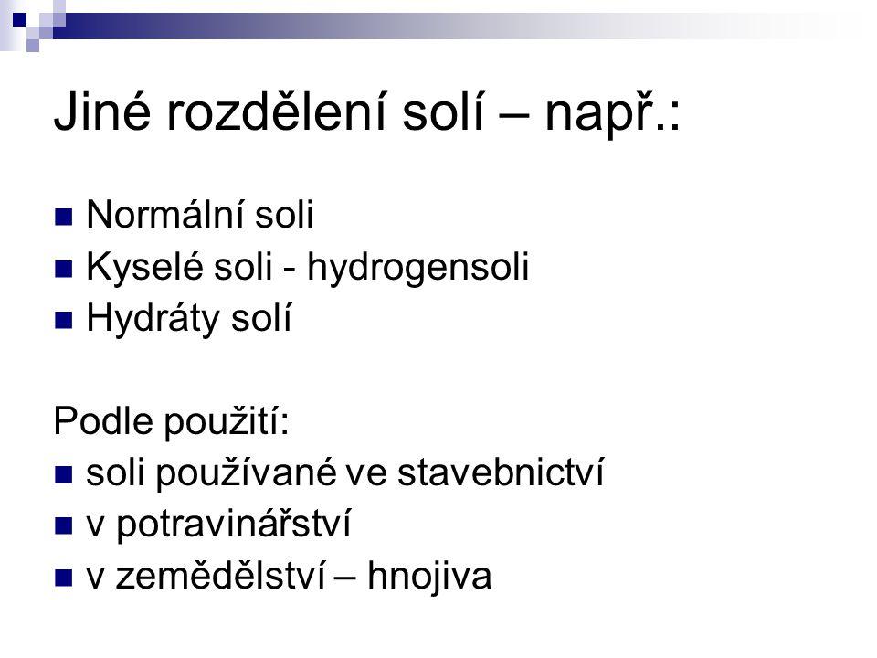 Jiné rozdělení solí – např.: Normální soli Kyselé soli - hydrogensoli Hydráty solí Podle použití: soli používané ve stavebnictví v potravinářství v ze