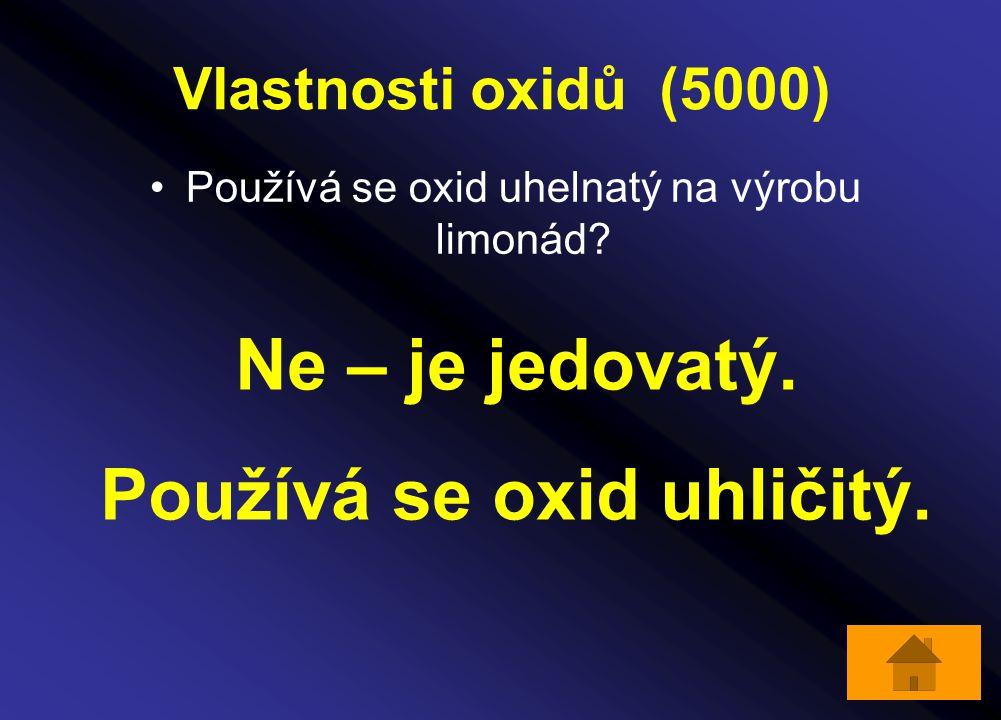 Vlastnosti oxidů (5000) Používá se oxid uhelnatý na výrobu limonád? Ne – je jedovatý. Používá se oxid uhličitý.