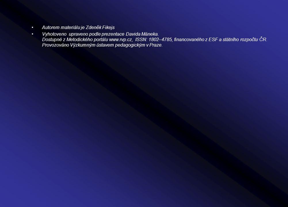 Autorem materiálu je Zdeněk Fikejs Vyhotoveno upraveno podle prezentace Davida Máneka. Dostupné z Metodického portálu www.rvp.cz, ISSN: 1802–4785, fin