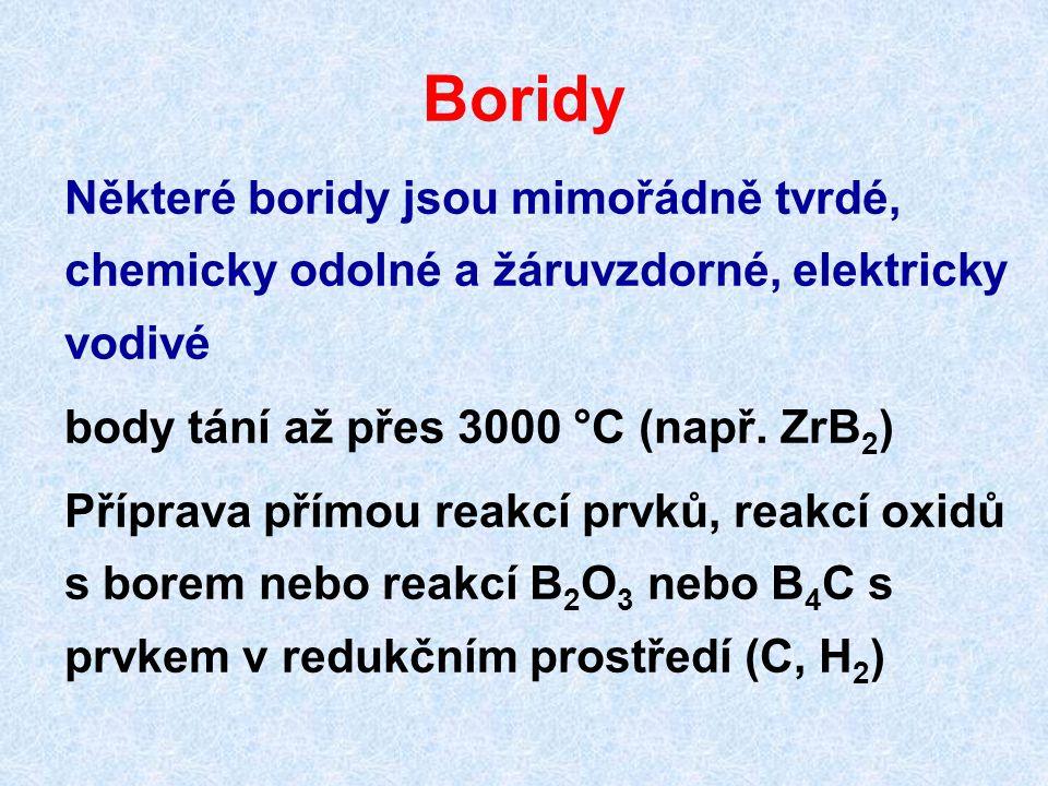 Boridy Některé boridy jsou mimořádně tvrdé, chemicky odolné a žáruvzdorné, elektricky vodivé body tání až přes 3000 °C (např. ZrB 2 ) Příprava přímou