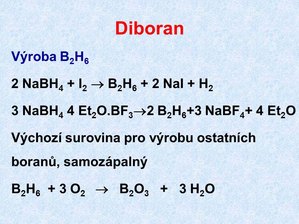 Diboran Výroba B 2 H 6 2 NaBH 4 + I 2  B 2 H 6 + 2 NaI + H 2 3 NaBH 4 4 Et 2 O.BF 3  2 B 2 H 6 +3 NaBF 4 + 4 Et 2 O Výchozí surovina pro výrobu osta