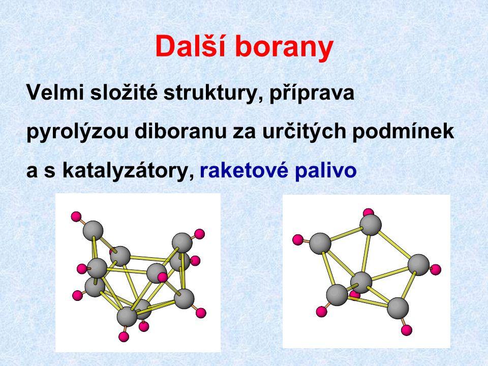 Další borany Velmi složité struktury, příprava pyrolýzou diboranu za určitých podmínek a s katalyzátory, raketové palivo
