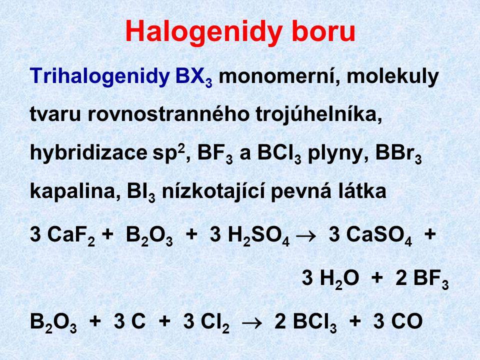 Halogenidy boru Trihalogenidy BX 3 monomerní, molekuly tvaru rovnostranného trojúhelníka, hybridizace sp 2, BF 3 a BCl 3 plyny, BBr 3 kapalina, BI 3 n