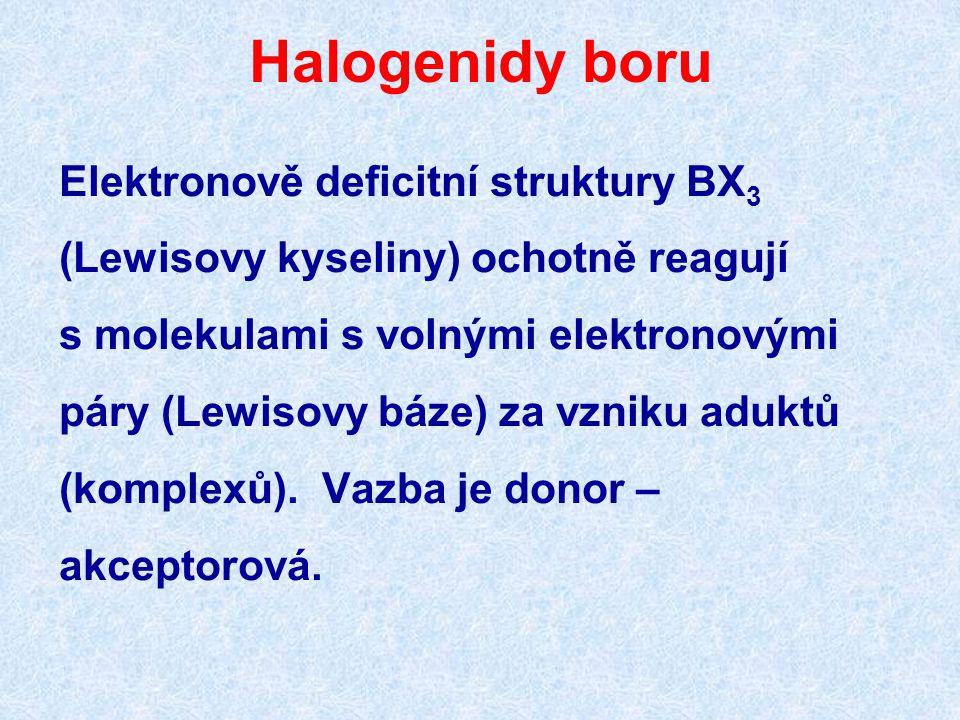 Halogenidy boru Elektronově deficitní struktury BX 3 (Lewisovy kyseliny) ochotně reagují s molekulami s volnými elektronovými páry (Lewisovy báze) za