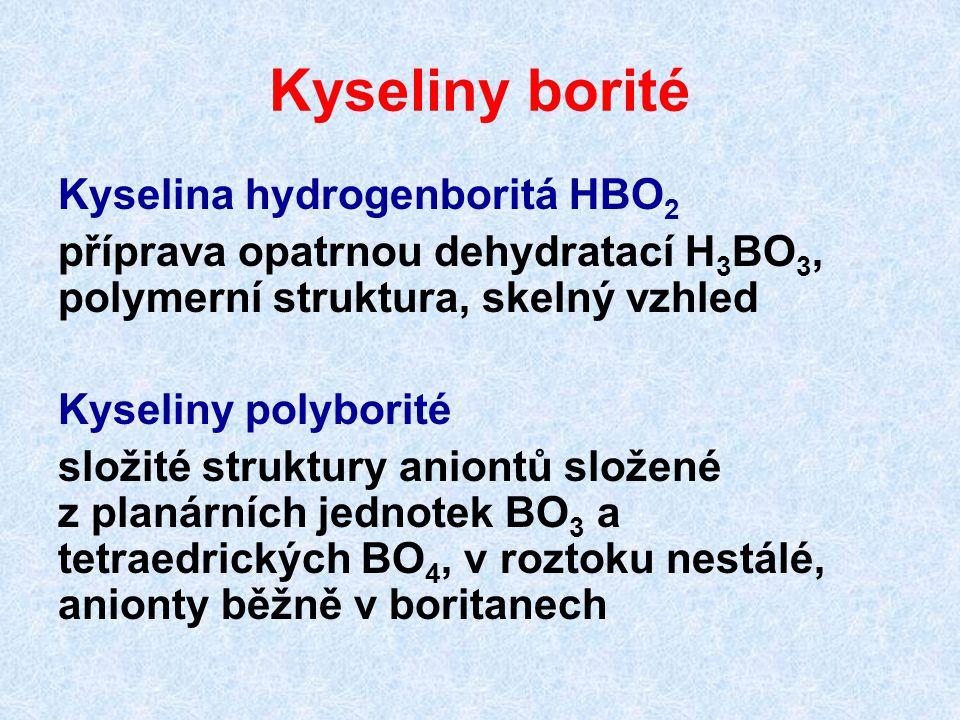 Kyseliny borité Kyselina hydrogenboritá HBO 2 příprava opatrnou dehydratací H 3 BO 3, polymerní struktura, skelný vzhled Kyseliny polyborité složité s