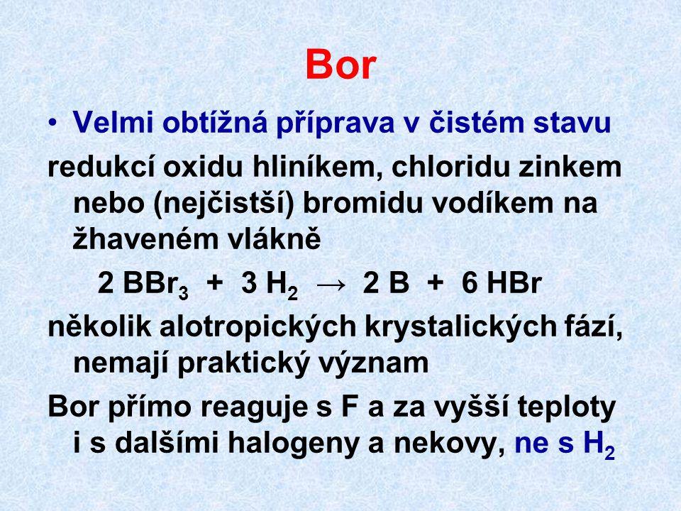Halogenidy boru Trihalogenidy BX 3 monomerní, molekuly tvaru rovnostranného trojúhelníka, hybridizace sp 2, BF 3 a BCl 3 plyny, BBr 3 kapalina, BI 3 nízkotající pevná látka 3 CaF 2 + B 2 O 3 + 3 H 2 SO 4  3 CaSO 4 + 3 H 2 O + 2 BF 3 B 2 O 3 + 3 C + 3 Cl 2  2 BCl 3 + 3 CO
