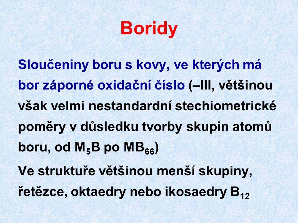 Boridy Sloučeniny boru s kovy, ve kterých má bor záporné oxidační číslo (–III, většinou však velmi nestandardní stechiometrické poměry v důsledku tvor