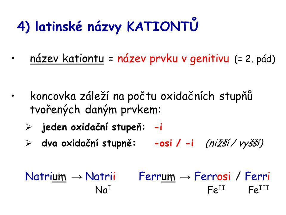 4) latinské názvy KATIONTŮ název kationtu = název prvku v genitivu (= 2. pád) koncovka záleží na počtu oxidačních stupňů tvořených daným prvkem:  jed