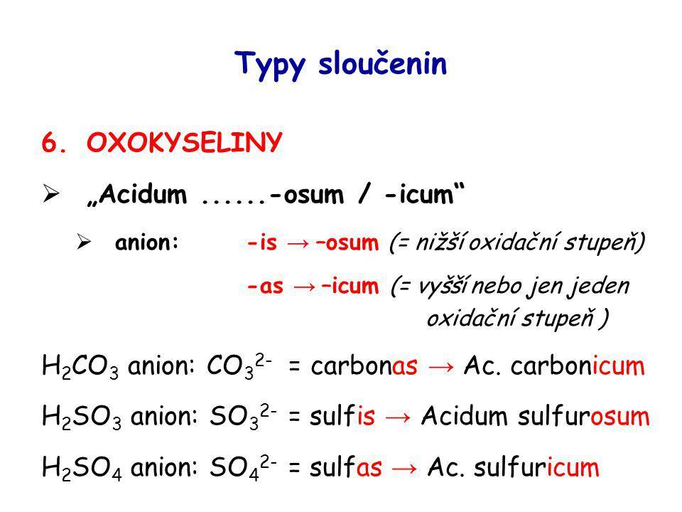 """Typy sloučenin 6.OXOKYSELINY  """"Acidum......-osum / -icum""""  anion: -is → –osum (= nižší oxidační stupeň) -as → –icum (= vyšší nebo jen jeden oxidační"""